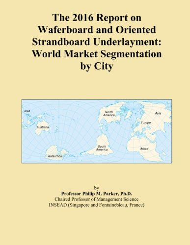 the-2016-report-on-waferboard-and-oriented-strandboard-underlayment-world-market-segmentation-by-cit