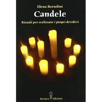 Candele. Rituali Per Realizzare I Propri Desideri