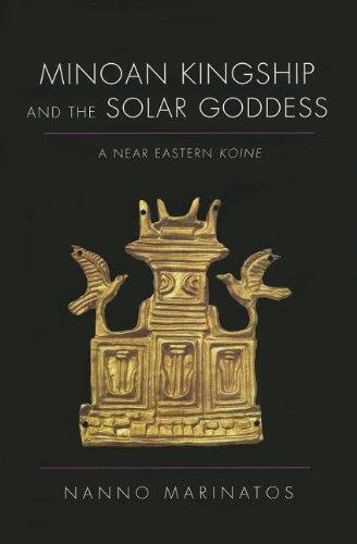Minoan Kingship and the Solar Goddess: A Near Eastern Koine por Nanno Marinatos