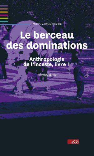 Le berceau des dominations. Anthropologie de l'inceste, livre 1 par Dorothée Dussy