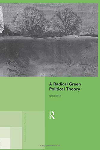 A Radical Green Political Theory (Routledge Innovations in Political Theory, Band 1) -