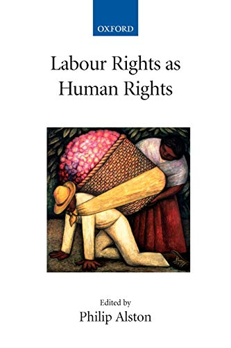 Labour Rights as Human Rights (Collected Courses of the Academy of European Law, Band 14) (Alston Philip)