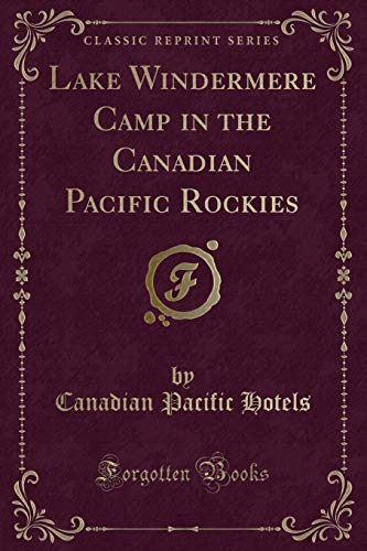 Lake Windermere Camp in the Canadian Pacific Rockies (Classic Reprint) - Canadian Pacific Hotel
