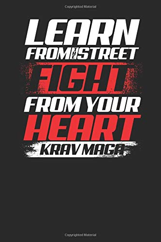 learn from the street fight from your heart: krav maga notebook, blank lined (6 x 9 - 120 pages) ~ martial arts themed notebook for daily journal, diary, and gift