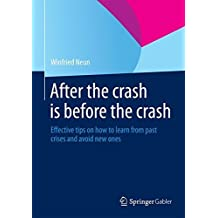 After the crash is before the crash: Effective tips on how to learn from past crises and avoid new ones by Winfried Neun (2013-12-07)