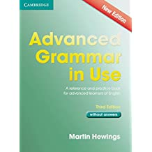 Advanced Grammar in Use. Edition without answers: A self-study reference and practice book for advanced learners of English