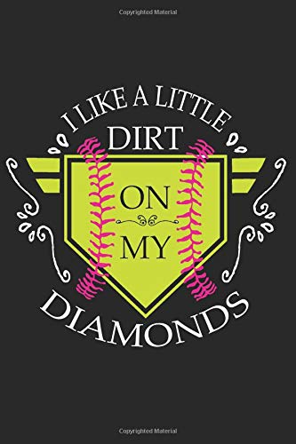 I Like A Little Dirt On My Diamonds: Softball 6x9 120 Page Sports Journal Lined Paper, Diary, Notebook