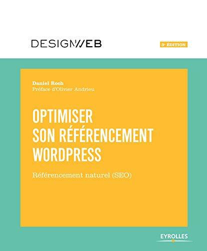 Optimiser son référencement WordPress: Référencement naturel (SEO) par Daniel Roch