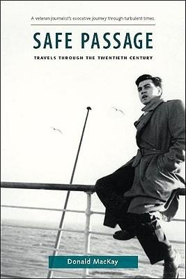 Safe Passage Travels Through the Twentieth Century by Mackay, Donald ( AUTHOR ) Apr-01-2010 Paperback
