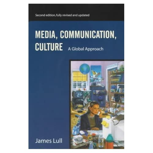 Media, Communication, Culture: A Global Approach by James Lull (2000-04-22)