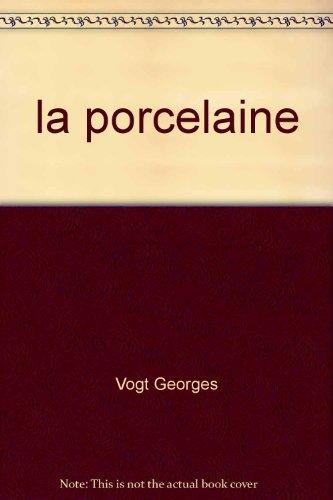 La porcelaine. par Vogt Georges