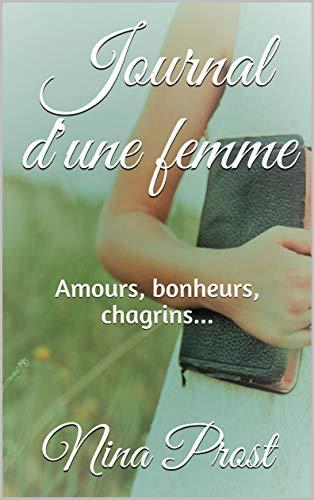 Couverture du livre Journal d'une femme: Amours, bonheurs, chagrins... (Juste un peu d'amour t. 2)
