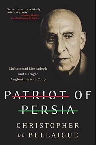 Patriot of Persia: Muhammad Mossadegh and a Tragic Anglo-American Coup por Christopher De Bellaigue