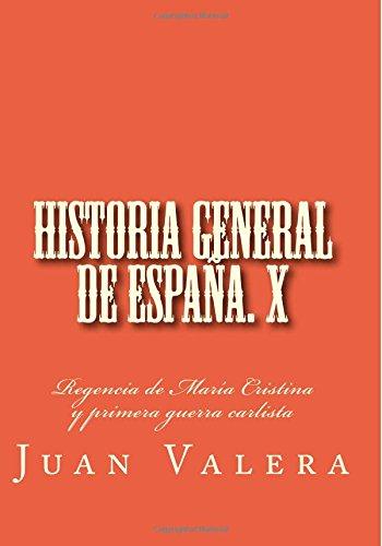 Historia general de España. X: Regencia de María Cristina y primera guerra carlista: Volume 10 (Historia general de España. Lafuente)