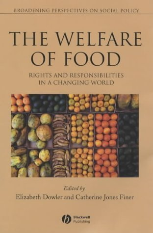 Welfare of Food: Rights and Responsibilities in a Changing World (Broadening Perspectives in Social Policy) by Elizabeth Dowler (2003-06-30)