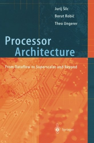 Processor Architecture: From Dataflow to Superscalar and Beyond by Silc, Jurij, Robic, Borut, Ungerer, Theo (2013) Paperback