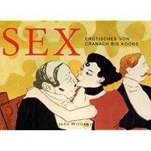 Sex: Erotisches von Cranach bis Koons