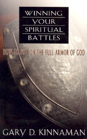 Winning Your Spiritual Battles: How to Use the Full Armor of God by Gary D. Kinnaman (2003-08-02)