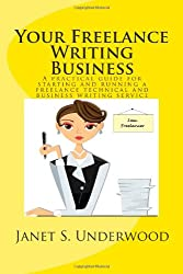 Your Freelance Writing Business: A Practical Guide for Starting and Running a Freelance Technical and Business Writing Service
