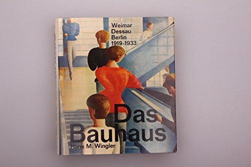 Das Bauhaus 1919 - 1933. Weimar, Dessau, Berlin und die Nachfolge in Chicago seit 1937.