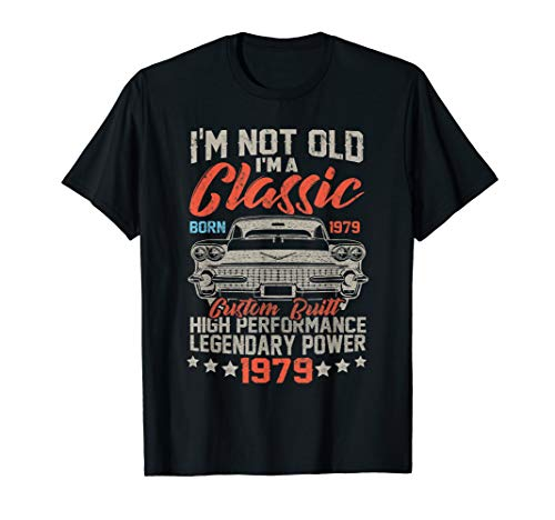 I \' m Not Old I \' m A Classic 1979 40th Funny Birthday T-Shirt