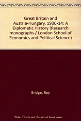 Great Britain and Austria-Hungary, 1906-14: A Diplomatic History (Research monographs / London School of Economics and Political Science)