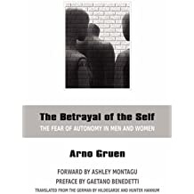 The Betrayal of the Self: The Fear of Autonomy in Men and Women