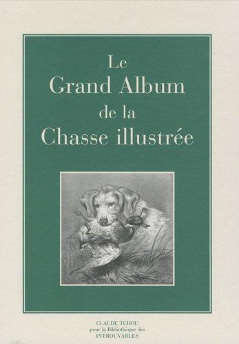 Le Grand Album de la Chasse illustrée : Journal des chasseurs et la vie à la campagne par Claude Tchou