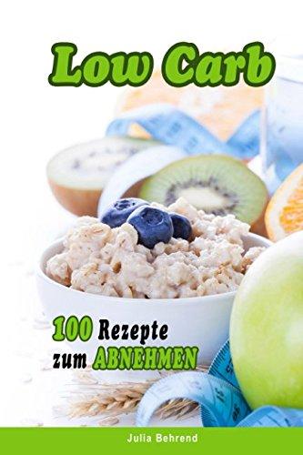 Low Carb: 100 Superfood Rezepte zum Abnehmen, + BONUS, Superfoods, Detox, Kokosöl, Honig, Quinoa, Matcha (Low Carb, Paleo, Superfood, Abnehmen, Kokosöl, Quinoa, Smoothies, Matcha, Band 1)