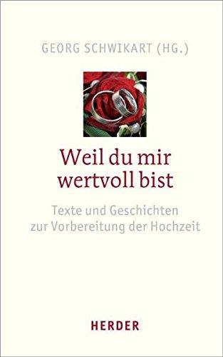Weil du mir wertvoll bist: Texte und Geschichten zur Vorbereitung der Hochzeit