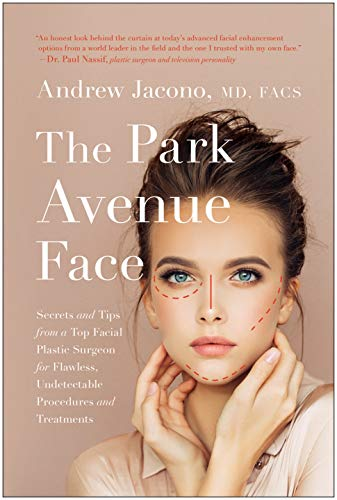 The Park Avenue Face: Secrets and Tips from a Top Facial Plastic Surgeon for Flawless, Undetectable Procedures and Treatments
