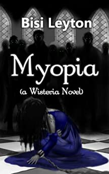 Myopia (Young Adult Zombie Paranormal Romance) (Wisteria Series Book 2) by [Leyton, Bisi]