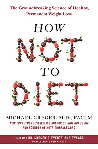 How Not to Diet: The Groundbreaking Science of Healthy, Permanent Weight Loss (English Edition)