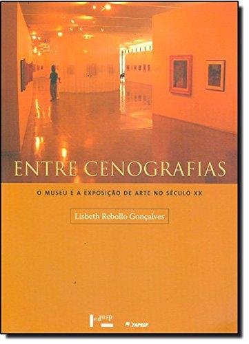Entre Cenografias. O Museu E A Exposicao De Arte No Seculo XX (Em Portuguese do Brasil)
