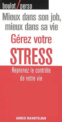 Gérez votre STRESS: Reprenez le contrôle de votre vie