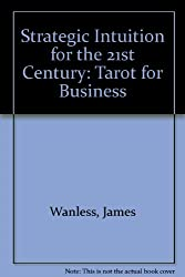 Strategic Intuition for the 21st Century: Tarot for Business