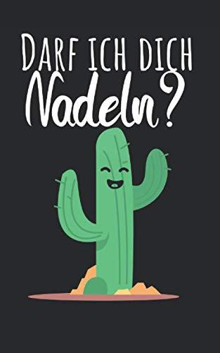 Darf ich dich Nadeln?: Notizbuch mit Kaktus Design und Spruch, Zeilen und Seitenzahlen. Für Notizen, Skizzen, Zeichnungen, als Kalender, Tagebuch oder als Geschenk -
