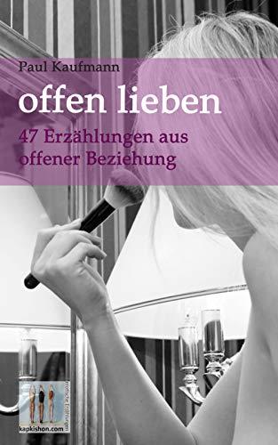 offen lieben - 47 Erzählungen aus offener Beziehung
