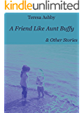 A Friend Like Aunt Buffy & Other Stories