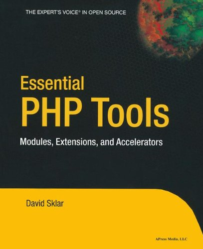 Essential Php Tools: Modules, Extensions, and Accelerators: Modules, Extensions, and Accelerators (Expert's Voice)