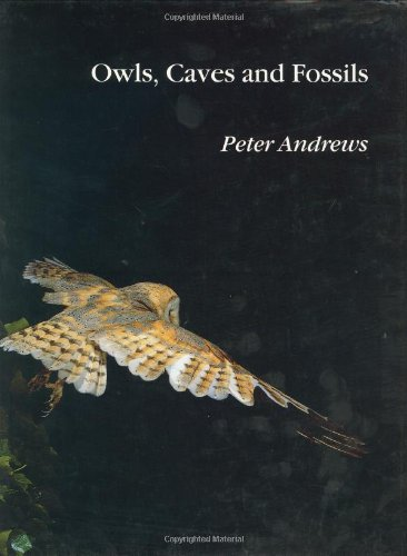 Owls, Caves and Fossils: Predation, Preservation and Accumulation of Small Mammal Bones in Caves, with an Analysis of the Pleistocene Cave Faun por Peter Andrews