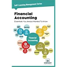 Financial Accounting Essentials You Always Wanted To Know: Volume 4 (Self Learning Management)
