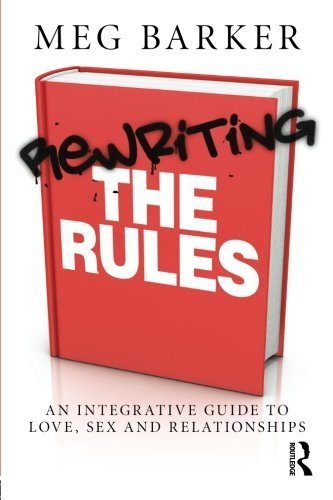 Rewriting the Rules: An Integrative Guide to Love, Sex and Relationships by Meg Barker (2012-09-13)