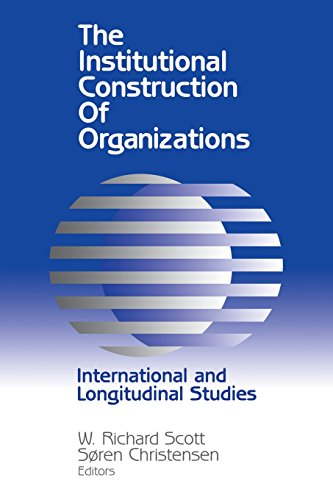 Institutional Construction of Organizations: International and Longitudinal Studies