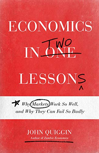 Economics in Two Lessons: Why Markets Work So Well, and Why They Can Fail So Badly (English Edition)