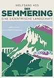 Der Semmering - Eine exzentrische Landschaft - Wolfgang Kos
