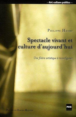 Spectacle vivant et culture d'aujourd'hui : Une filière artistique à reconfigurer