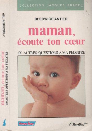 Maman, écoute ton coeur : 100 autres questions a ma pediatre