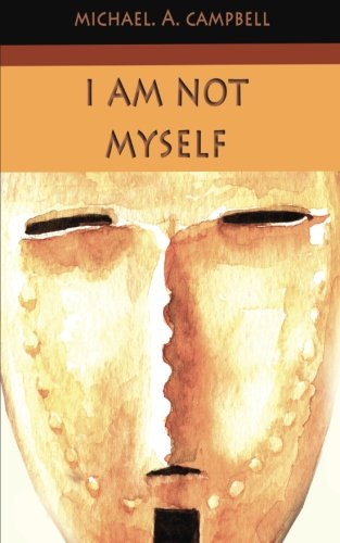 I Am Not Myself por Michael A Campbell