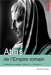 Atlas de l'Empire romain : Construction et apogée 300 av. J.-C. - 200 apr. J.-C.
